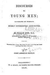Discourses to Young Men: Illustrated with Numerous Highly Interesting Anecdotes