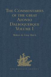 The Commentaries of the Great Afonso Dalboquerque, Second Viceroy of India: Volume 1