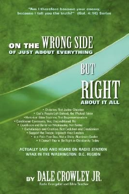 On the Wrong Side of Just about Everything  But Right about It All PDF
