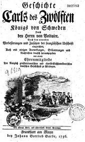 Geschichte Carls des Zwölften Königs von Schweden: Nach den neuesten Verbesserungen und Zusätzen der französischen Urschrift eingerichtet...
