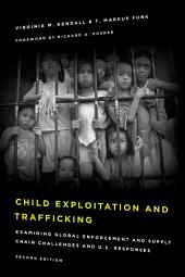 Child Exploitation and Trafficking: Examining Global Enforcement and Supply Chain Challenges and U.S. Responses, Edition 2