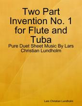 Two Part Invention No. 1 for Flute and Tuba - Pure Duet Sheet Music By Lars Christian Lundholm