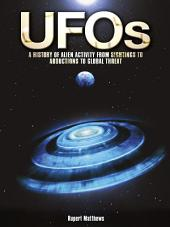 UFOs: A History of Alien Activity from Sightings to Abductions to Global Threat: A History of Alien Activity from Sightings to Abductions to Global Threat