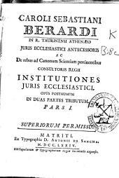 Caroli Sebastiani Berardi ... Institutiones juris ecclesiastici: opus posthumum in duas partes tributum