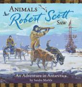 Animals Robert Scott Saw: An Adventure in Antartica