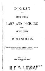 Digest of the Constitutions, Laws and Decisions of the Ancient Order of United Workmen