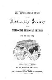 Annual Report of the Missionary Society of the Methodist Episcopal Church: Volume 67
