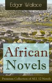 African Novels: Premium Collection of ALL 12 Novels: Sanders of the River, The Keepers of the King's Peace, The People of the River, The River of Stars, Bosambo of the River, Bones in London, Sandi the Kingmaker and more