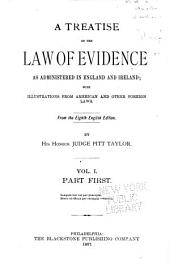 A Treatise on the Law of Evidence as Administered in England and Ireland: With Illustrations from American and Other Foreign Laws : from the 8th English Edition, Volume 1, Part 1