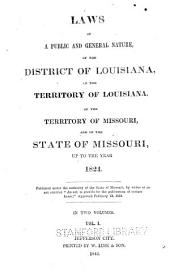 Laws of a Public and General Nature: Of the District of Louisiana, of the Territory of Louisiana, of the Territory of Missouri, and of the State of Missouri, Up to the Year 1824 [i. E. 1836].