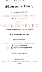 Shakespeare's Library: A Collection of the Plays, Romances, Novels, Poems, and Histories Employed by Shakespeare in the Composition of His Works, Volume 4