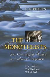 The Monotheists: Jews, Christians, and Muslims in Conflict and Competition, Volume II: The Words and Will of God, Volume 2