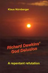 Richard Dawkins' God Delusion: A repentant refutation