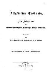 Allgemeine Erdkunde: e. Leitf. d. astronom. Geographie, Meteorologie, Geologie u. Biologie