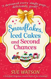 Snowflakes, Iced Cakes and Second Chances: A feel good Christmas romance with all the trimmings
