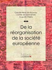 De la réorganisation de la société européenne: De la nécessité et des moyens de rassembler les peuples de l'Europe en un seul corps politique, en conservant à chacun son indépendance nationale