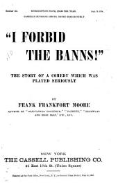 """I Forbid the Banns"": The Story of a Comedy which was Played Seriously, Volume 1"