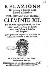Relazione di quanto è seguito nella gloriosa esaltazione del sommo pontefice Clemente 12. Con un pieno ragguaglio di ciò, che è accaduto dentro, e fuori del Conclave, e con l'esatta descrizione del medesimo. ..