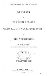 Bulletin of the United States Geological and Geographical Survey of the Territories. F. V. Hayden, Geologist-in-charge: Volume 3