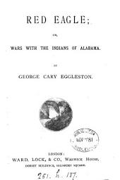 Red Eagle; or, Wars with the Indians of Alabama