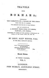 Travels Into Bokhara: Containing the Narrative of a Voyage on the Indus from the Sea to Lahore, with Presents from the King of Great Britain; and an Account of a Journey from India to Cabool, Tartary and Persia. Performed by Order of the Supreme Government of India, in the Years of 1831, 32, and 33, Volume 1