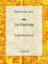 La Vestale: Tragédie lyrique