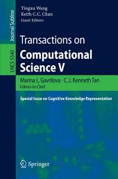 Transactions on Computational Science V: Special Issue on Cognitive Knowledge Representation