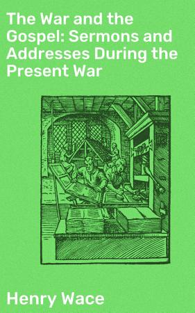 The War and the Gospel  Sermons and Addresses During the Present War PDF