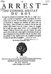 Arrest du Conseil d'Estat du Roy. Par lequel Sa Majesté, en interpretant celuy du 27. Aoust 1697. rendu en forme de Reglement, pour la perception des droits d'Aydes dans la Ville & Faux-Bourgs de Lyon, a maintenu & maintient les Bourgeois & Habitans de ladite Ville & Faux-Bourgs, dans la faculté de vendre le Vin de leur crû pendant toute l'année à pot & à pinte, comme ils ont fait par le passé sans payer aucuns Droits ; Les a dechargé de la Marque, Visites & Exercices chez eux, des Commis des Aydes pour le Vin de leur crû, comme aussi les Marchands, Forains & autres frequentans les Foires de ladite Ville, de tous les droits d'Aydes pendant le tems desdites Foires ; Et a confirmé à cet égard, la ville de Lyon dans sa possession. Du dixiéme Decembre 1697
