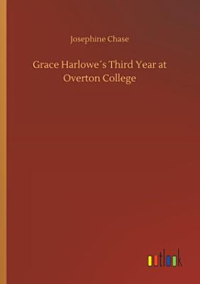 Grace Harlowe   s Third Year at Overton College PDF