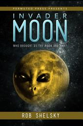 Invader Moon: Who Brought Us the Moon and Why?