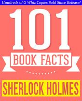 Sherlock Holmes - 101 Amazingly True Facts You Didn't Know: Fun Facts and Trivia Tidbits Quiz Game Books