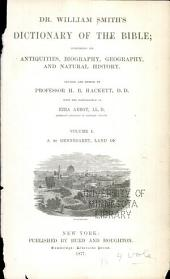 Dr. William Smith's Dictionary of the Bible: Comprising Its Antiquities, Biography, Geography and Natural History, Volume 1