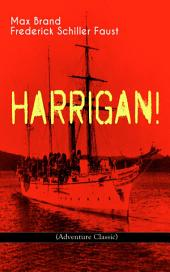 HARRIGAN! (Adventure Classic): Historical Novel