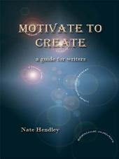 Motivate to Create: A Guide for Writers