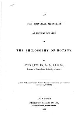 On the Principal Questions at Present Debated in the Philosophy of Botany