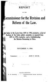 Report of the Commissioner for the Revision and Reform of the Law: An Index to the Laws from 1895 to 1903, Inclusive ; a List of Sections of the Codes Added, Amended, Or Repealed from 1895 to 1903, Inclusive ; and a List Indicating the Statutes Remaining in Force, November 9, 1904
