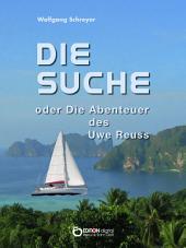 Die Suche oder Die Abenteuer des Uwe Reuss: Erstes Buch