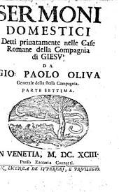 Sermoni Domestici: Detti Privatamente Nelle Case Romane della Compagnia di Giesù, Volume 7