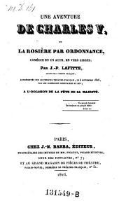 Une aventure de Charles V., ou la rosiere par ordonnance, comedie en 1 acte