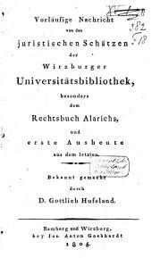 Vorläufige Nachricht von den juristischen Schätzen der Wirzburger Universitätsbibliothek, besonders dem Rechtsbuch Alarichs, und erste Ausbeute aus dem Letzten
