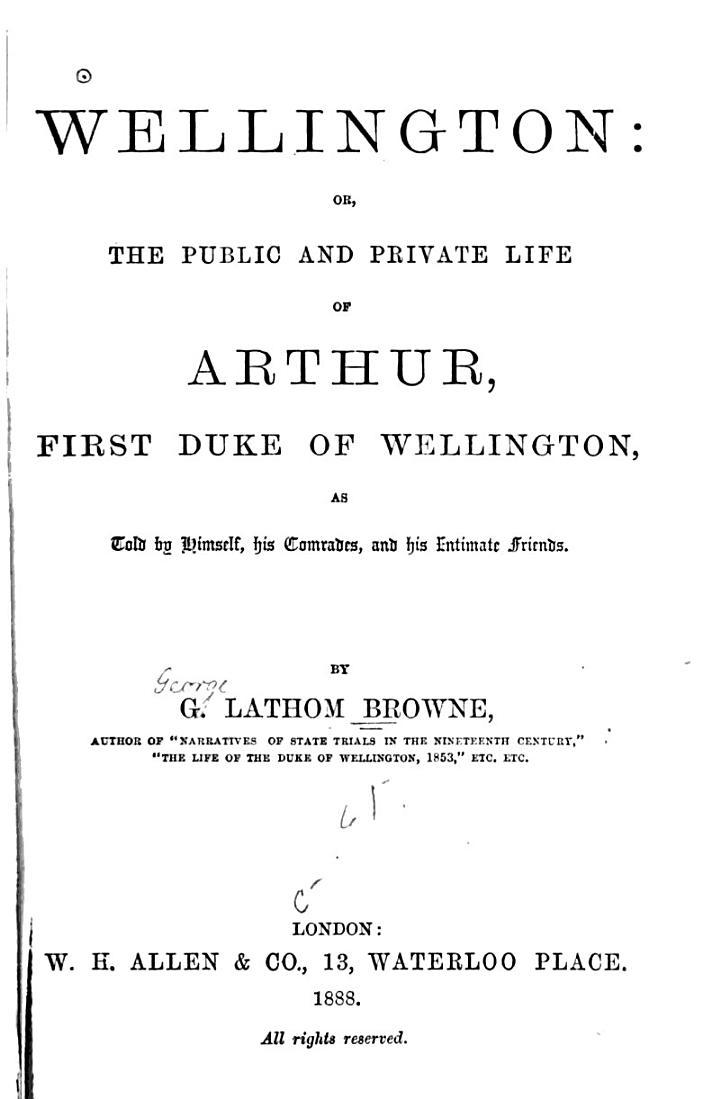 Wellington, Or, The Public and Private Life of Arthur, First Duke of Wellington