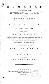 Remarks Concerning the Government and the Laws of the United States of America: In Four Letters, Addressed to Mr. Adams ...