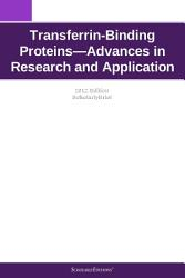 Transferrin Binding Proteins   Advances in Research and Application  2012 Edition PDF