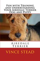 Fun with Training and Understanding Your Airedale Terrier Dog and Puppy