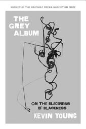 The Grey Album: On the Blackness of Blackness