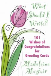 What Should I Write? 101 Wishes of Congratulations for Greeting Cards