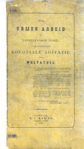 Over vrijen arbeid in Nederlandsch Indië, en de tegenwoordige koloniale agitatie. Door Multatuli