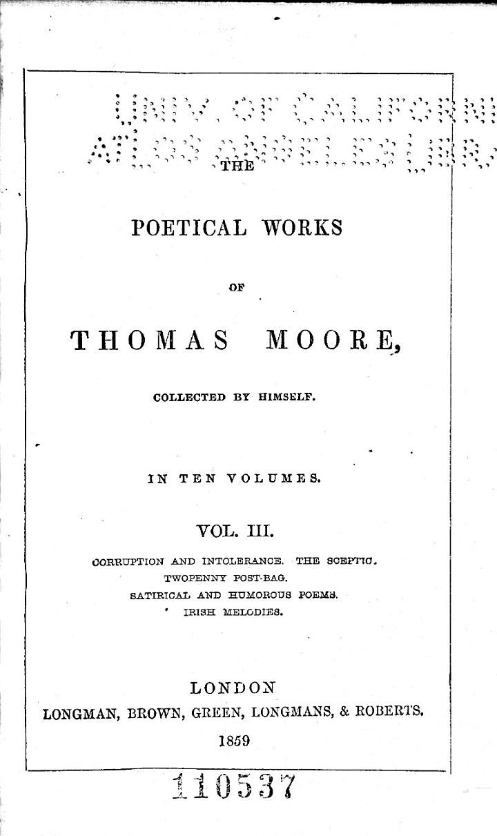 The Poetical Works of Thomas Moore: Corruption, and Intoerance: two poems. The sceptic, a philosophical satire. Two penny post-bag, by Thomas Brown the Younger. Satirical and humorous poems. Irish melodies