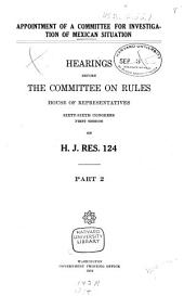 Appointment of a Committee for Investigation of Mexican Situation: Hearings Before the Committee on Rules, House of Representatives, Sixty-sixth Congress, First Session, on H.J. Res. 124, Part 2